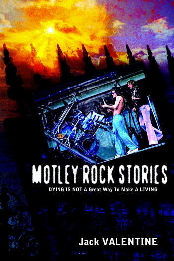 Get the full Motley Rock Stories, Dying is NOT a Great Way to make a Living by Jack Valentine.
